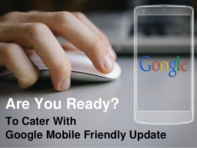are-you-ready-to-cater-with-google-mobile-friendly-update-in-2015-1-638
